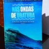 """Destaque literário: livro reportagem """" Nas ondas de Ubatuba"""" está disponível para consulta na Biblioteca Municipal"""
